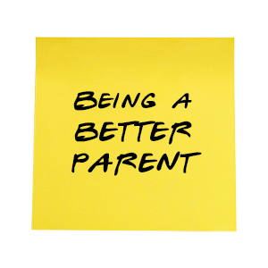 Being a Better Parent Notes From Ed
