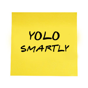 Yolo Smartly Or Not At All